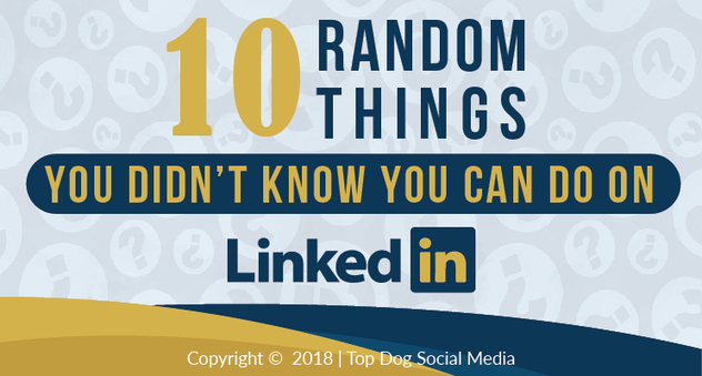 10 Random Things on LinkedIn You Likely Didn't Know