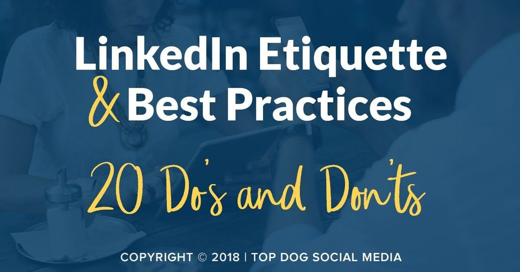 LinkedIn Etiquette and Best Practices [20 Do's and Don'ts]