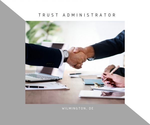 Trust Administrator – Fiduciary Administrator, Wilmington, DE