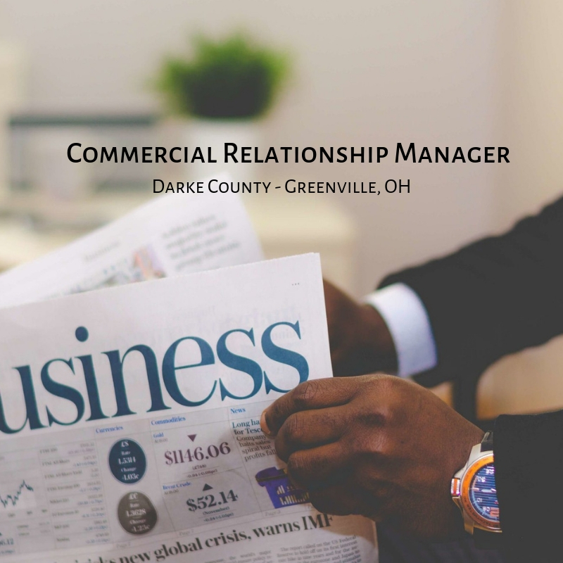 Commercial Relationship Manager – Commercial Lender- Greenville / Darke County, Ohio
