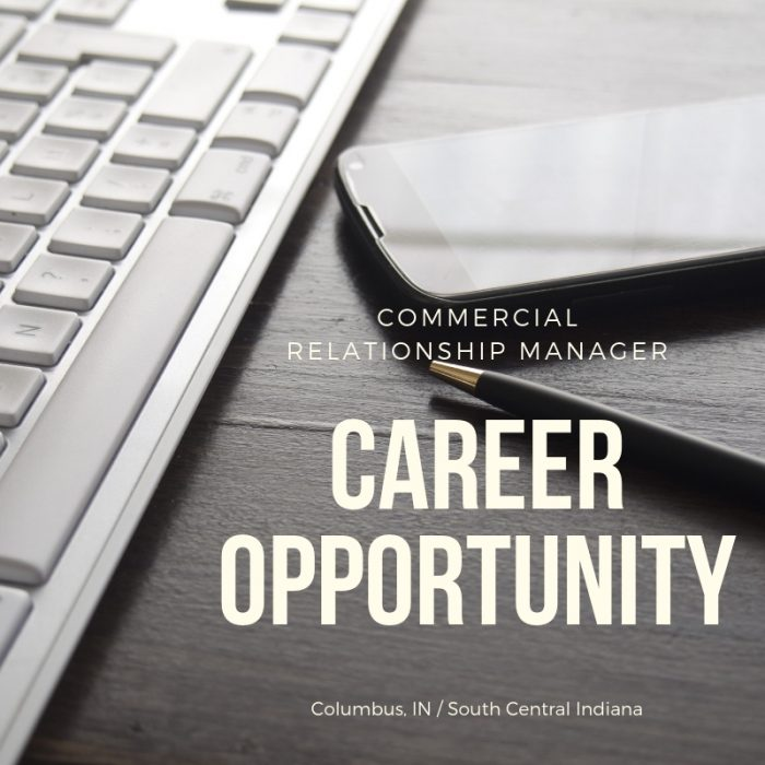 Senior Commercial Relationship Manager – Commercial Lender- Columbus, Indiana / South Central, Indiana