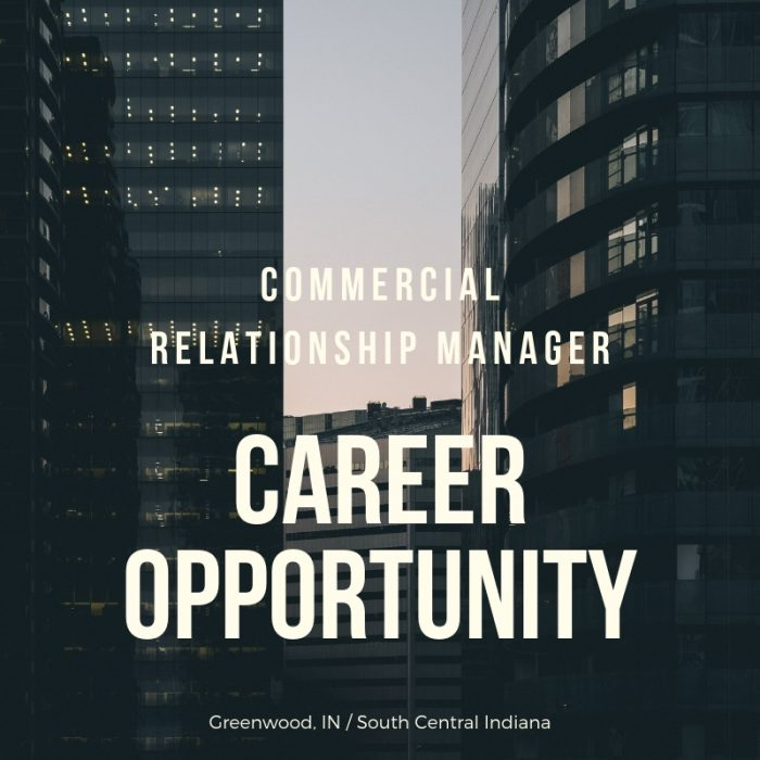 Senior Commercial Relationship Manager –Commercial Lender- Greenwood Indiana /South Central, Indiana