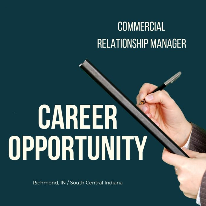 Senior Commercial Relationship Manager – Commercial Lender- Richmond, Indiana /South Central, Indiana