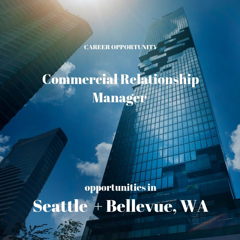 Commercial Relationship Manager – Commercial Lender- Seattle and Bellevue, WA