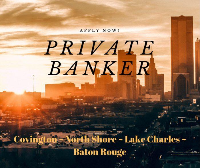 Private Banker – Louisiana Market- Covington, North Shore, Baton Rouge or Lake Charles area