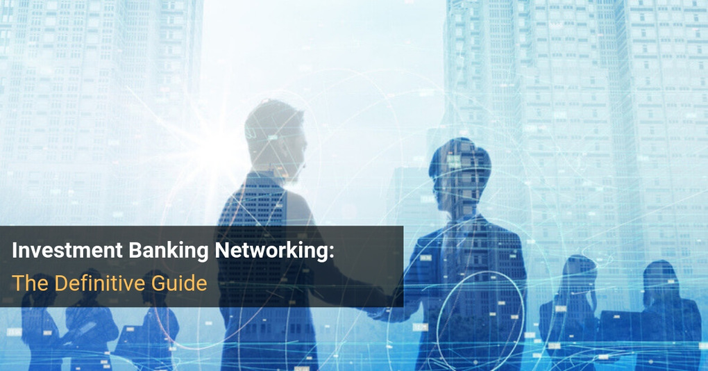 Investment Banking Networking: How to Win Interviews and Offers