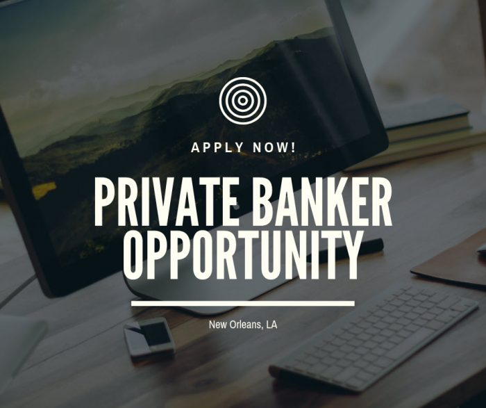 Private Banker – Louisiana Market- New Orleans
