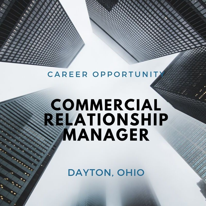 Senior Commercial Relationship Manager – Commercial Lender – Dayton, OH