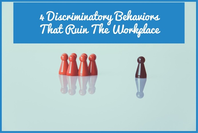 4 Discriminatory Behaviors That Ruin The Workplace