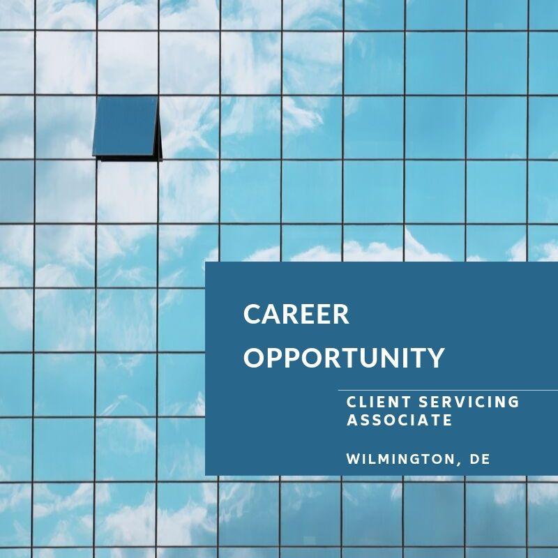 Client Service Associate / CSA / Wealth Management Associate- Wilmington, DE (Located outside of the City).