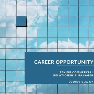 Senior Commercial Relationship Manager – Commercial Lender – Louisville, KY