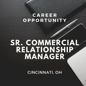 Senior Commercial Relationship Manager – Commercial Lender –Cincinnati, OH