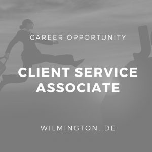 Client Service Associate / Analyst, Client Service – Wilmington, DE (Located outside of the City).