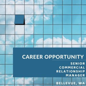 Senior Commercial Relationship Manager – Commercial Lender – Bellevue, WA