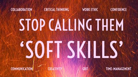 Stop Calling Them Soft Skills; They're Essential Skills