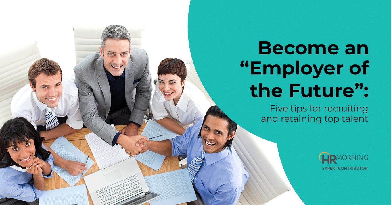 """Become an """"Employer of the Future"""" — Five tips for recruiting and retaining top talent"""