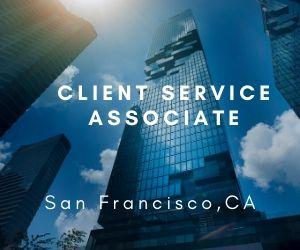 Client Service Associate – San Francisco, CA