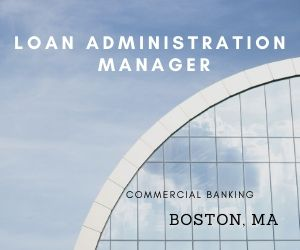 Commercial Banking Loan Administration Manager – Boston, MA