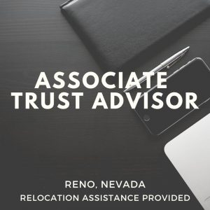 Associate Trust Advisor – Reno, NV (Relocation Available)