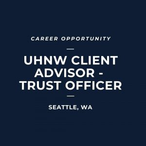 UHNW Client Advisor Trust Officer Seattle WA