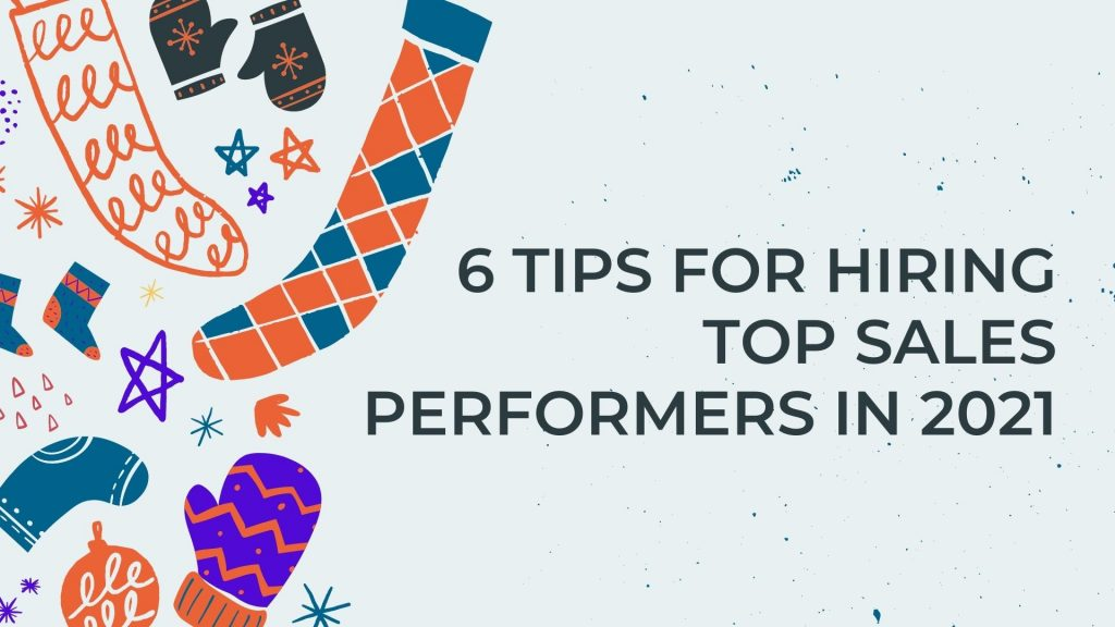 6 Tips for Hiring Top Sales Performers in 2021