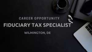 Fiduciary Tax Specialist – Wilmington, DE