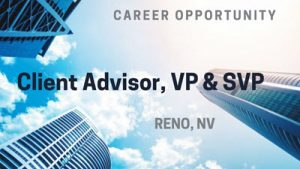 Client Advisor, VP & SVP- Reno, Nevada