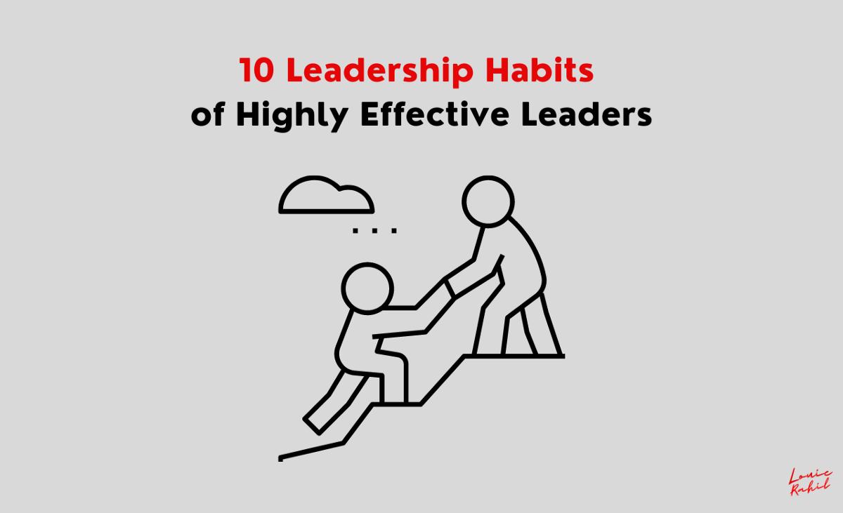 10 Leadership Habits of Highly Effective Leaders